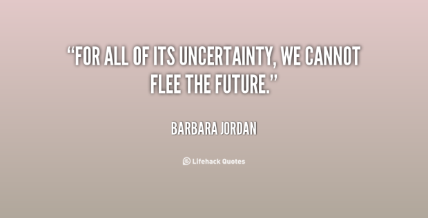 quote-barbara-jordan-for-all-of-its-uncertainty-we-cannot-20946