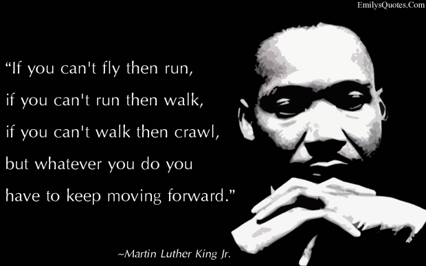 EmilysQuotes.Com-inspirational-motivational-keep-moving-encouraging-amazing-great-Martin-Luther-King-Jr. 2